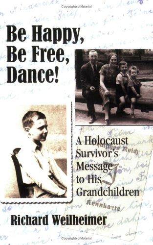 Be Happy, Be Free, Dance! A Holocaust Survivor's Message to His Grandchildren: Richard ...