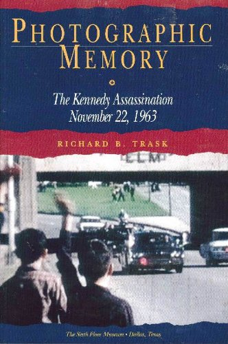 Photographic Memory: The Kennedy Assassination November 22, 1963: Richard B. Trask
