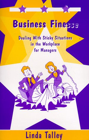 Business Finesse: Dealing With Sticky Situations in the Workplace for Managers: Talley, Linda L.; ...