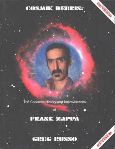 9780964815704: Cosmik Debris: The Collected History and Improvisations of Frank Zappa