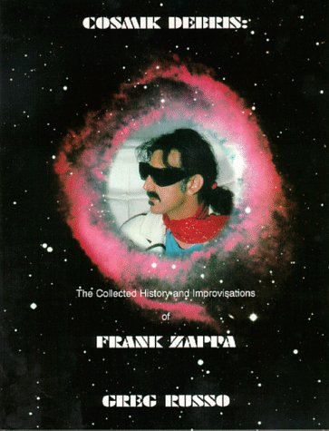 9780964815742: Cosmic Debris : The Collected History and Improvisations of Frank Zappa