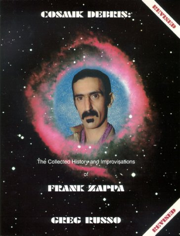 9780964815773: Cosmic Debris: The Collected History & Improvisations of Frank Zappa