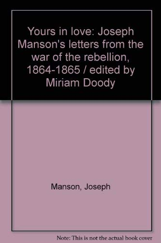 Yours in love: Joseph Manson's letters from the war of the rebellion, 1864-1865: Joseph Manson