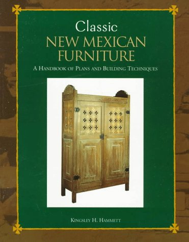 Classic New Mexican Furniture: A Handbook of Plans and Building Techniques