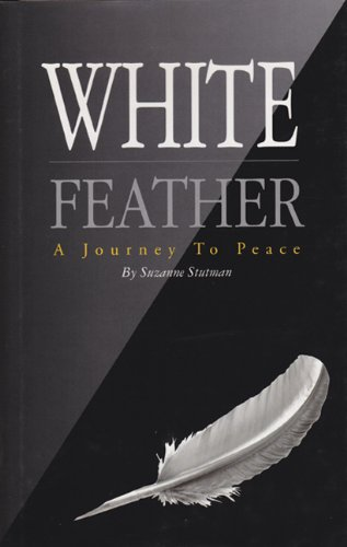 White Feather: A Journey to Peace (0964826143) by Suzanne Stutman