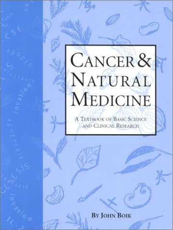 Cancer & Natural Medicine: A Textbook of Basic Science and Clinical Research.: John Boik.