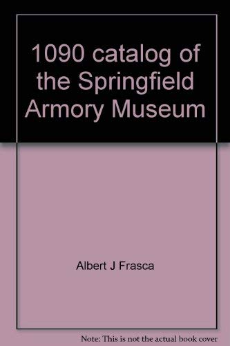 9780964830004: 1909 Catalog of the Springfield Armory Museum : Arms & Accouterments, July 1, 1909: Including Information from the 1925 & 1939 Catalogs and the National Park Service