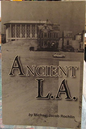 Ancient L.A.: And Other Essays