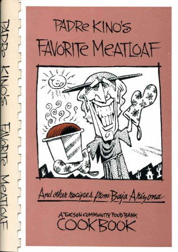 9780964833906: Padre Kino's Favorite Meatloaf: And Other Recipes From Baja Arizona