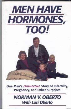 Men Have Hormones Too!: Norman V. Oberto, Lori Oberto