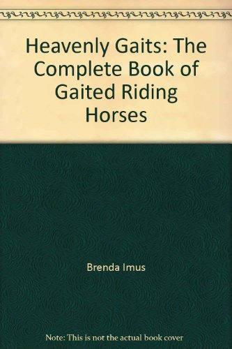 9780964836693: Heavenly Gaits: The Complete Book of Gaited Riding Horses