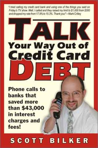 Talk Your Way Out of Credit Card Debt!: Phone Calls to Banks That Saved More Than $43,000 in Inte...