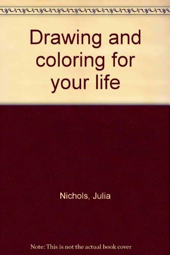 Drawing and Coloring for Your Life: Julia Nichols & Avis Garrett