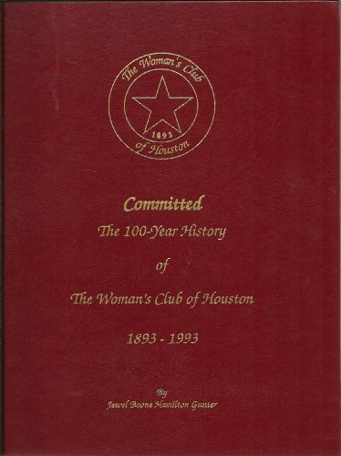 Committed: The 100 Year History of The Women's Club of Houston 1893-1993: Gunter, Jewel Boone ...