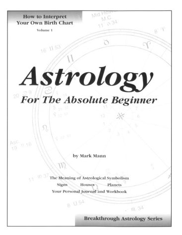 9780964847002: Astrology for the Absolute Beginner: How to Interpret Your Own Birth Chart (Breakthrough astrology series)