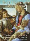 BOTTICELLI'S WITNESS, CHANGING STYLE IN A CHANGING FLORENCE: Kanter, Laurence --- Goldfarb, ...