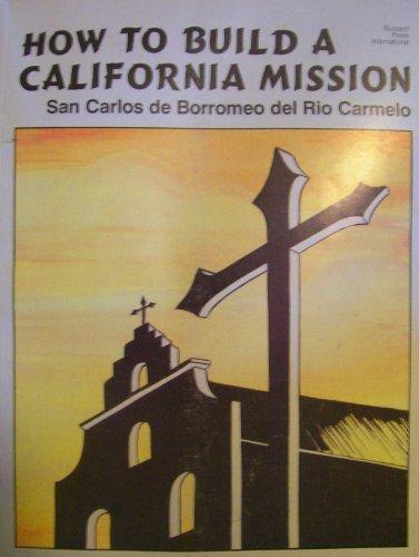 How to Build a California Mission San Carlos De Borromeo Del Rio Carmelo (Mission Carmel: Carol ...
