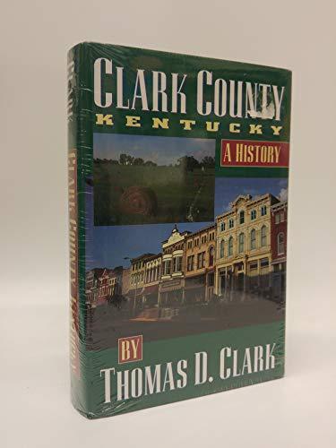 CLARK COUNTY, KENTUCKY: A HISTORY (AUTHOR SIGNED): Clark, Thomas Dionysius
