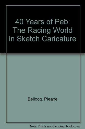 9780964849303: 40 Years of Peb: The Racing World in Sketch Caricature