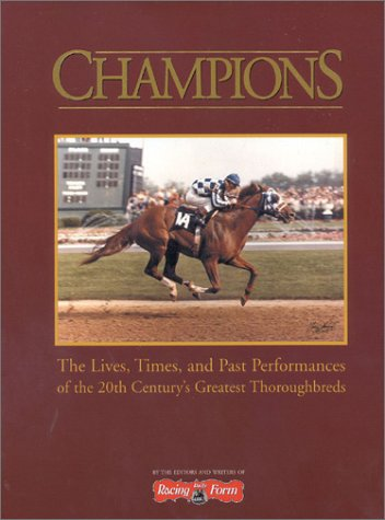 9780964849396: Champions: The Lives, Times, and Past Performances of the 20th Century's Greatest Thoroughbreds
