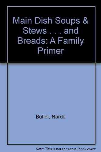 Main Dish Soups & Stews . . . And Breads: A Family Primer