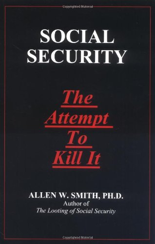 Social Security: The Attempt to Kill It (9780964850415) by Allen W. Smith