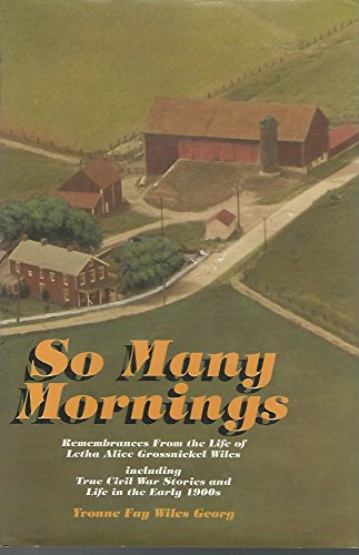 So Many Mornings: Remembrances From the Life of Letha Alice Grossnickel Wiles, Including True Civil...