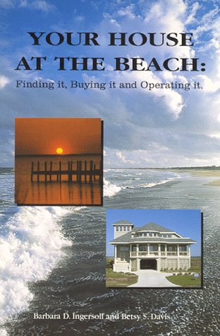 Your House at the Beach: Finding it, Buying it and Operating it: Ingersoll, Barbara D., Davis, ...