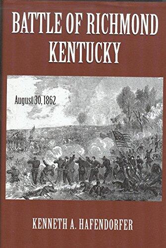The Battle of Richmond Kentucky August 30,: Kenneth A. Hafendorfer