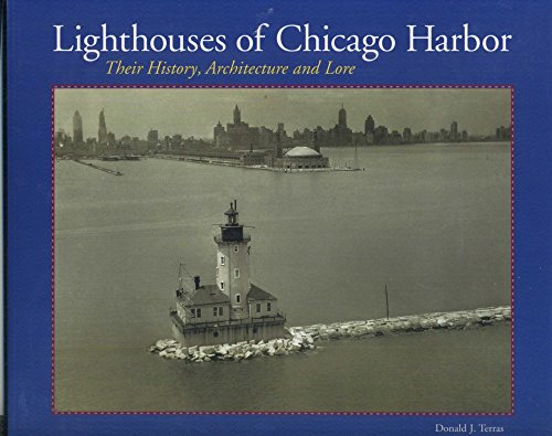 Lighthouses of Chicago Harbor - Their History, Architecture and Lore: Donald J. Terras