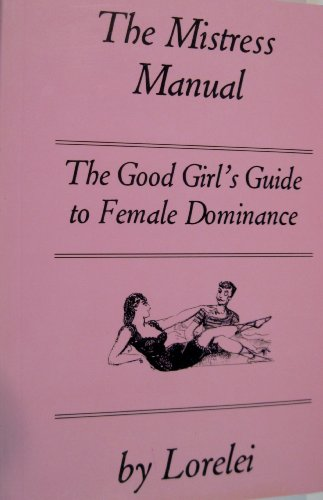 9780964856103: The Mistress Manual: The Good Girl's Guide to Female Dominance