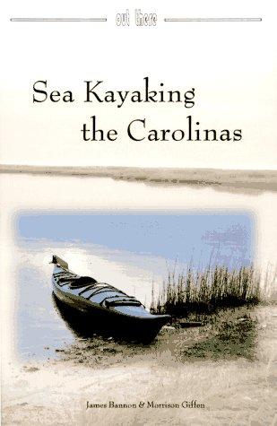 Sea Kayaking the Carolinas: Bannon, James; Giffen, Morrison