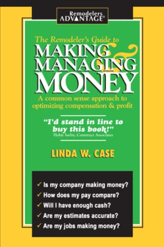 The Remodeler's Guide to Making & Managing Money: A Common Sense Approach to Optimizing Compensat...