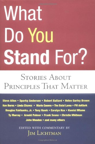 What Do You Stand For?: Stories About Principles That Matter: Jim Lichtman