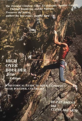 High Over Boulder. A Historical Guide to: Ament. Pat and