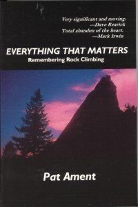 Everything That Matters: Remembering Rock Climbing: Pat Ament