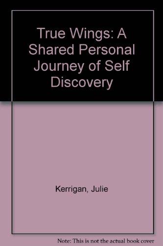 True Wings : A Shared Personal Journey: Julie Kerrigan