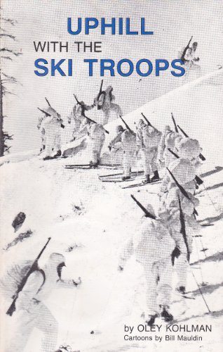 Up Hill with the Ski Troops.: Oley Kohlman.