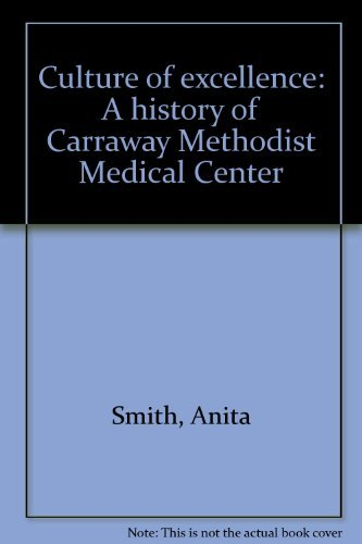 9780964870802: Culture of excellence: A history of Carraway Methodist Medical Center