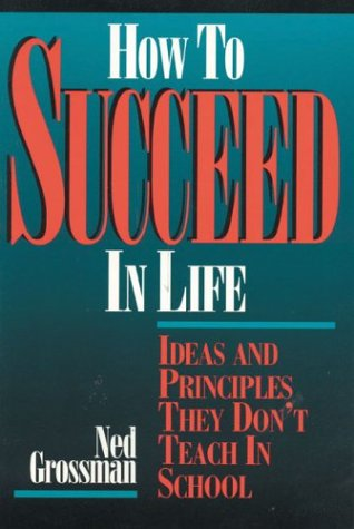 9780964871021: How to Succeed in Life: Ideas and Principles They Don't Teach in School