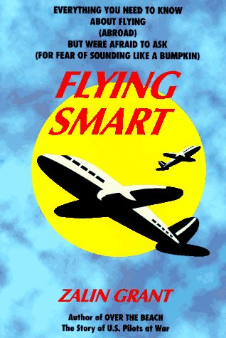 Flying Smart: Everything You Wanted to Know: Zalin Grant