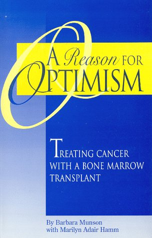 A Reason for Optimism: Treating Cancer With a Bone Marrow Transplant: Munson, Barbara J.