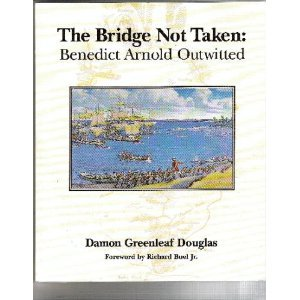 THE BRIDGE NOT TAKEN: BENEDICT ARNOLD OUTWITTED: Douglas, Damon Greenleaf