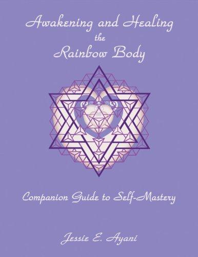 Awakening and Healing the Rainbow Body Companion Guide to Self-Mastery: Jessie E. Ayani
