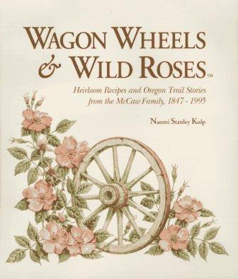 Wagon Wheels & Wild Roses: Heirloom Recipes: Kulp, Naomi Stanley