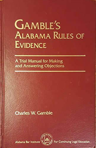 9780964878501: Gamble's Alabama rules of evidence: A trial manual for making and responding to objections