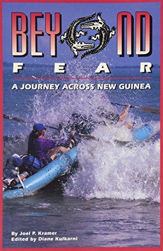 Beyond Fear: A Journey Across New Guinea: Kramer, Joel P.