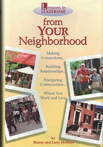 9780964882911: Lessons In Leadership from YOUR Neighborhood: Making Connections, Building Relationships, Energizing Communities, Where You Work and Live