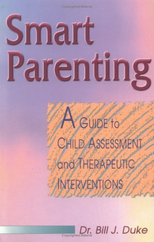 9780964883833: Smart Parenting: A Guide to Childhood Assessment and Therapeutic Interventions