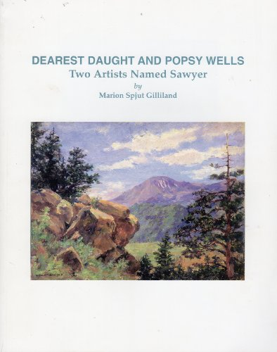 9780964884205: Dearest Daught and Popsy Wells: Two artists named Sawyer